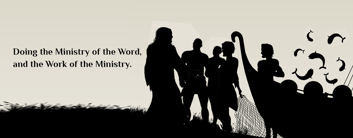 Doing the Ministry of the Word, and the Work of the Ministry.